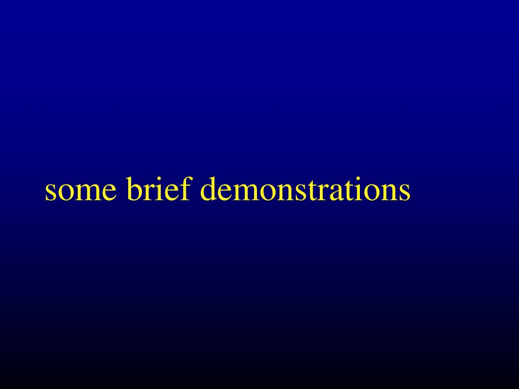 some brief demonstrations