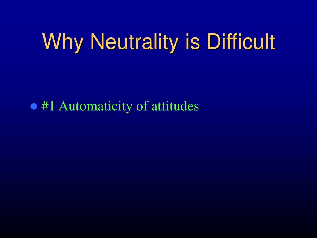 Why Neutrality is Difficult