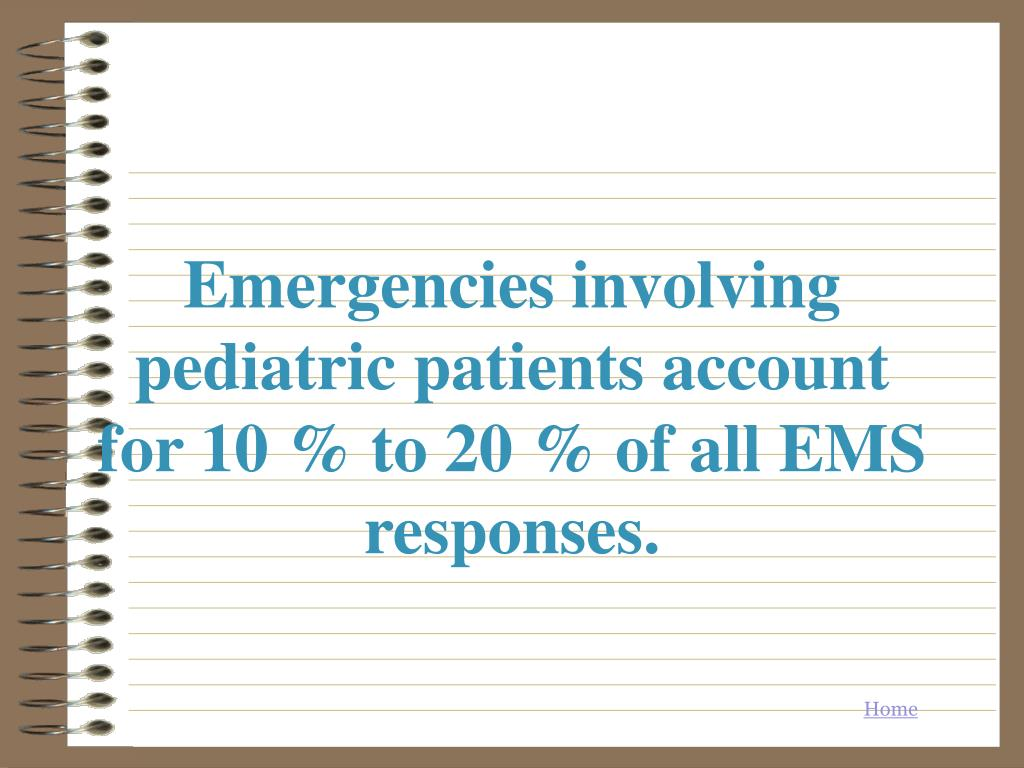 Emergencies involving pediatric patients account for 10 % to 20 % of all EMS responses.