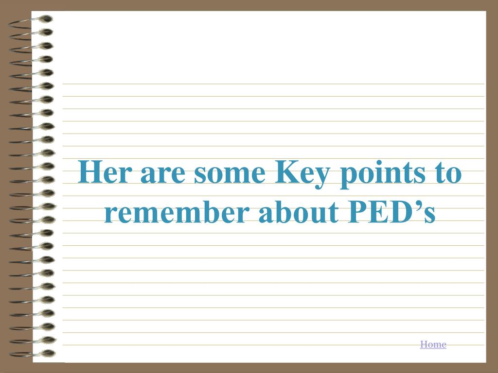 Her are some Key points to remember about PED's