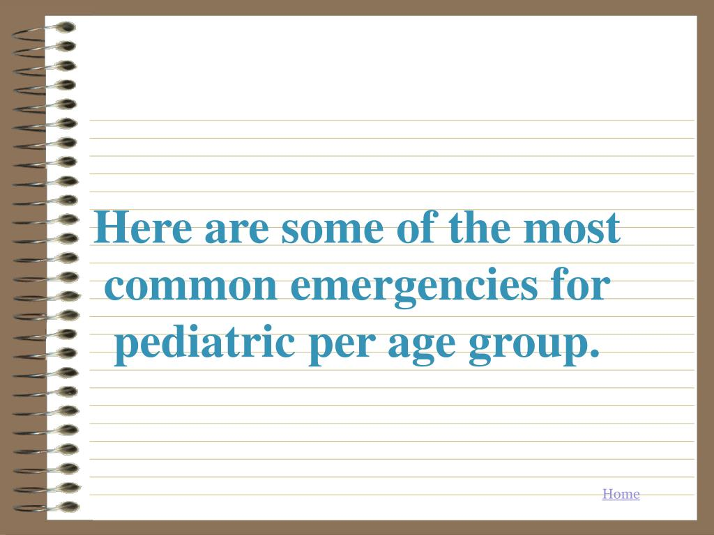 Here are some of the most common emergencies for pediatric per age group.