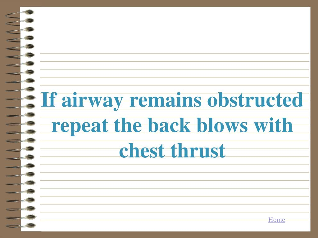 If airway remains obstructed repeat the back blows with chest thrust