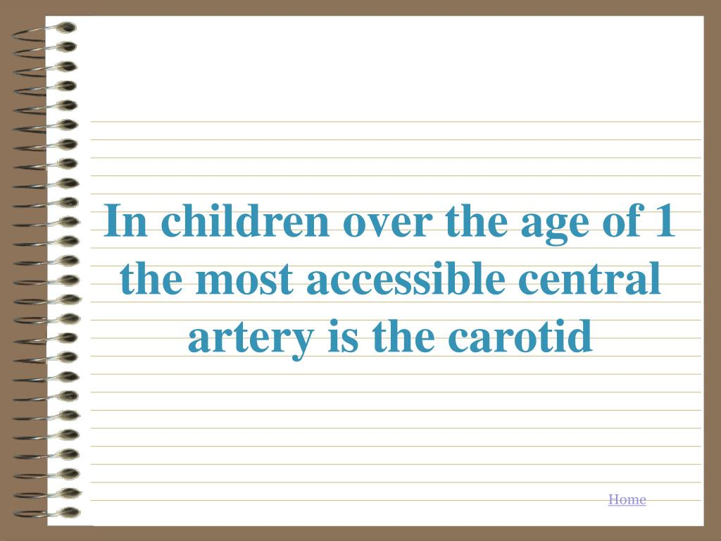 In children over the age of 1 the most accessible central artery is the carotid