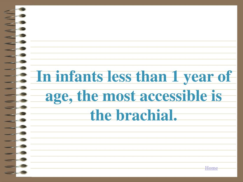 In infants less than 1 year of age, the most accessible is the brachial.