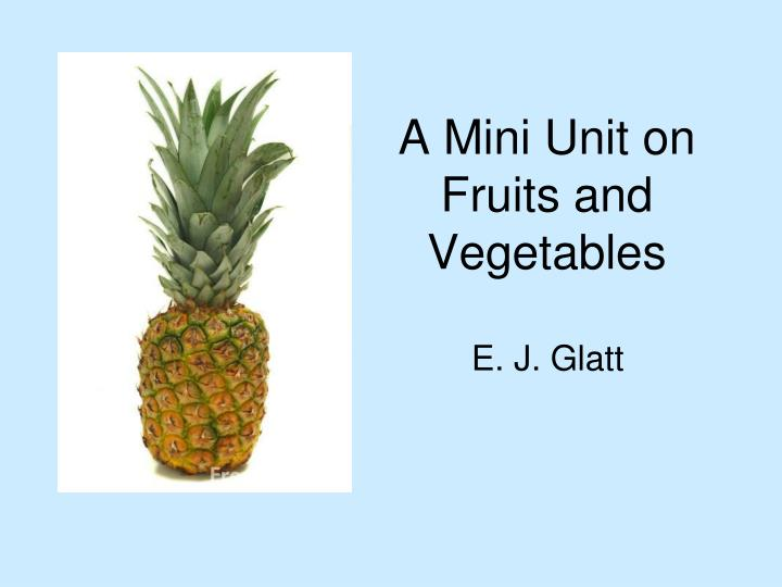A mini unit on fruits and vegetables l.jpg