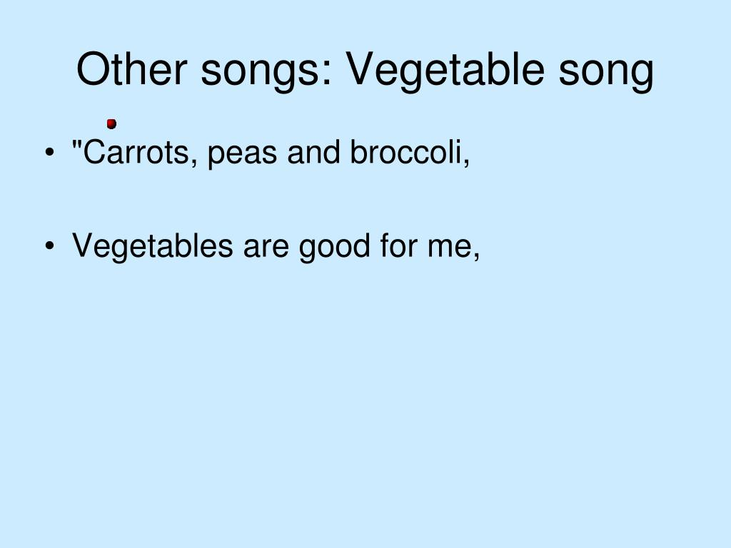 Other songs: Vegetable song