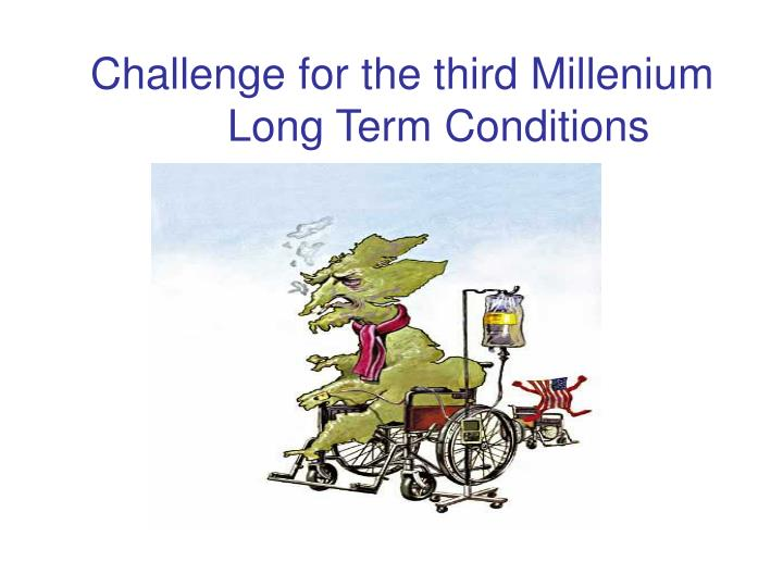 Challenge for the third millenium long term conditions