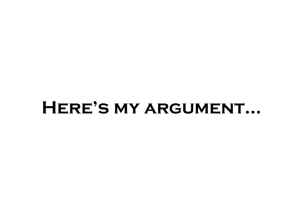 Here's my argument…