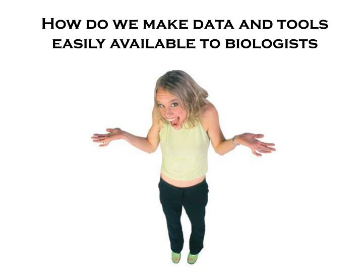 How do we make data and tools easily available to biologists