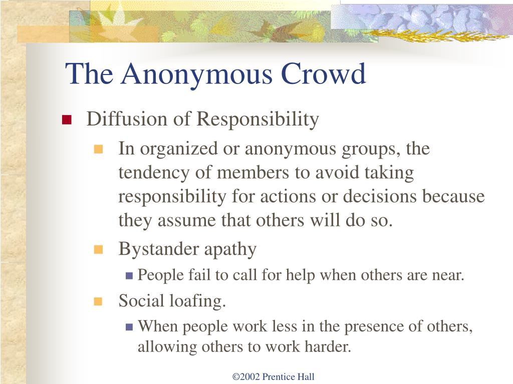 anonymity in theories of crowd behaviour Theories of crowd behaviour provided the origins of modern deindividuation theory according to zimbardo, factors leading to a state of deindividuation include anonymity shared, diffused, or abandoned responsibility altered temporal perspective (so that the individual focuses more on the here and now than on the past.