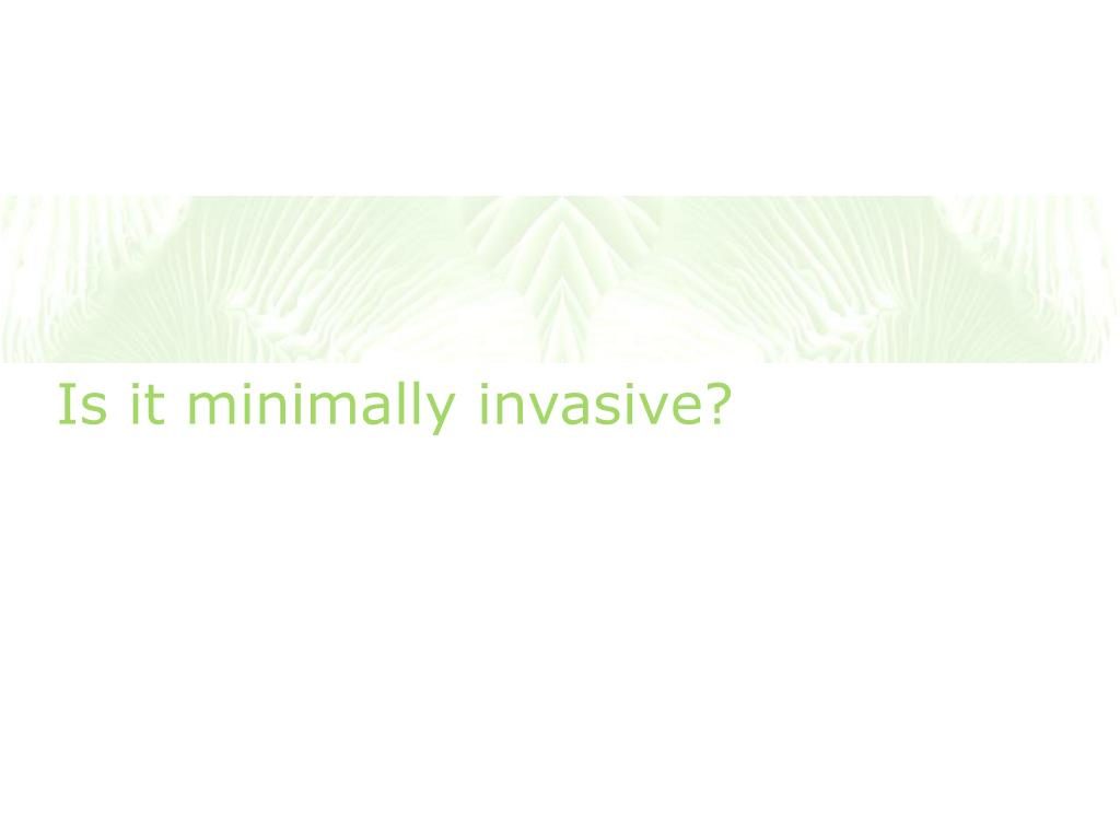 Is it minimally invasive?
