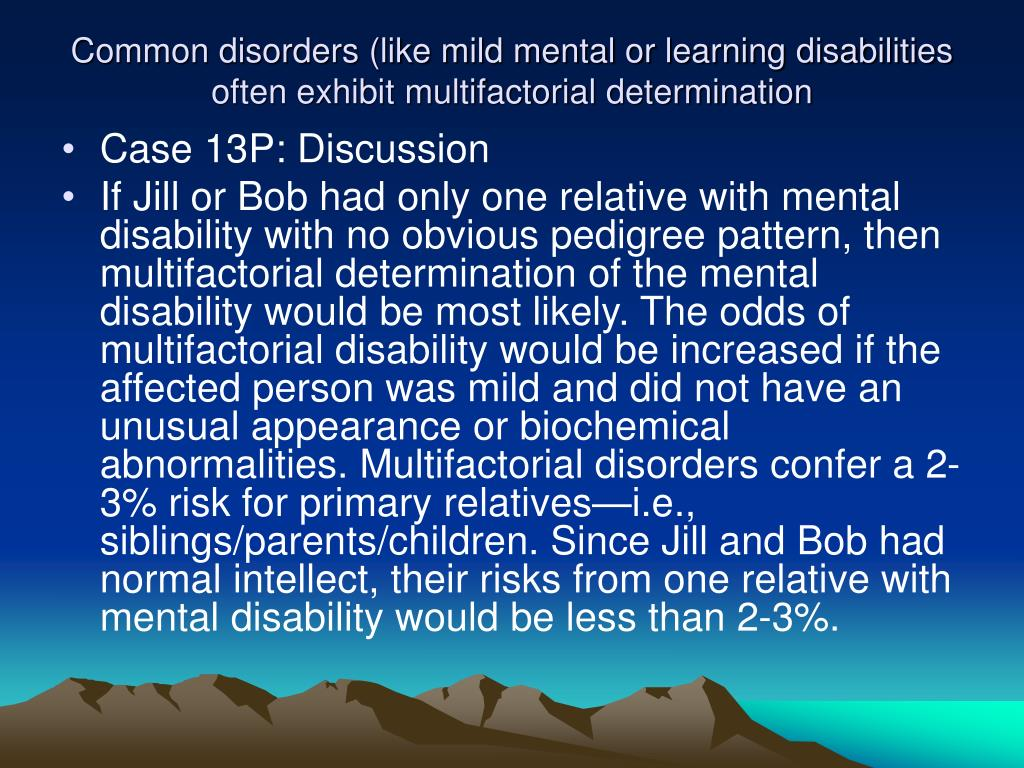 Common disorders (like mild mental or learning disabilities often exhibit multifactorial determination
