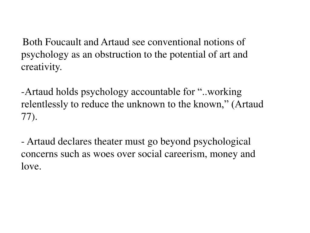 Both Foucault and Artaud see conventional notions of psychology as an obstruction to the potential of art and creativity.