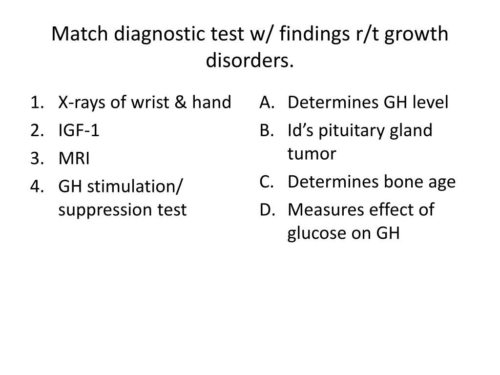 Match diagnostic test w/ findings r/t growth disorders.