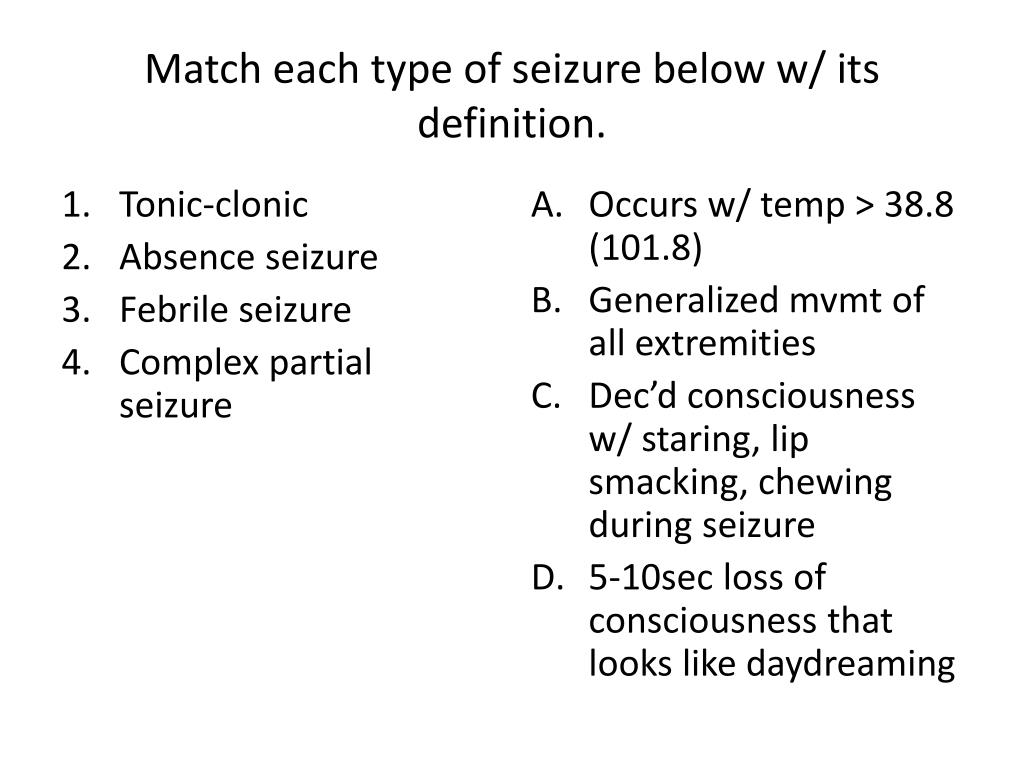 Match each type of seizure below w/ its definition.