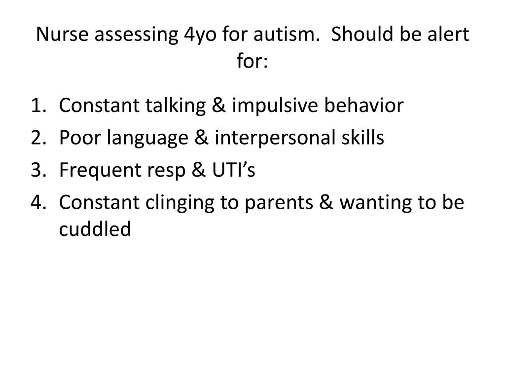 Nurse assessing 4yo for autism.  Should be alert for: