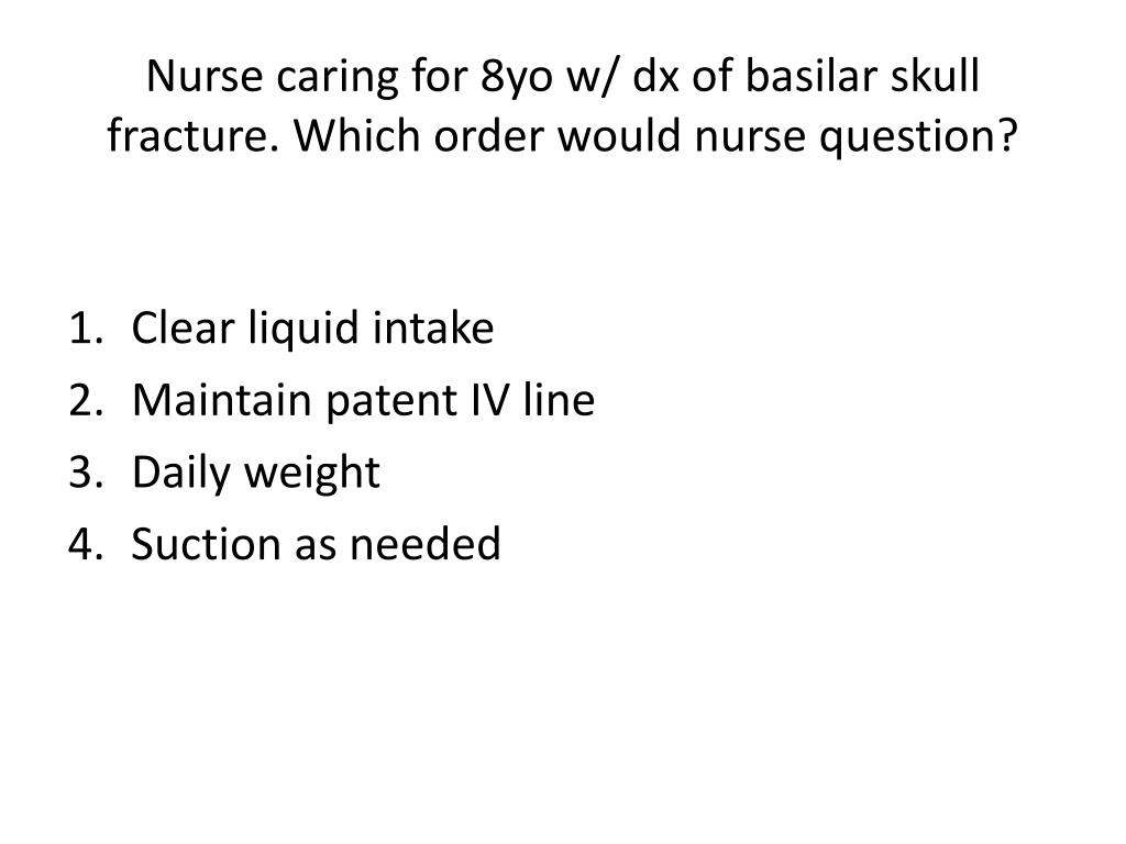 Nurse caring for 8yo w/ dx of basilar skull fracture. Which order would nurse question?