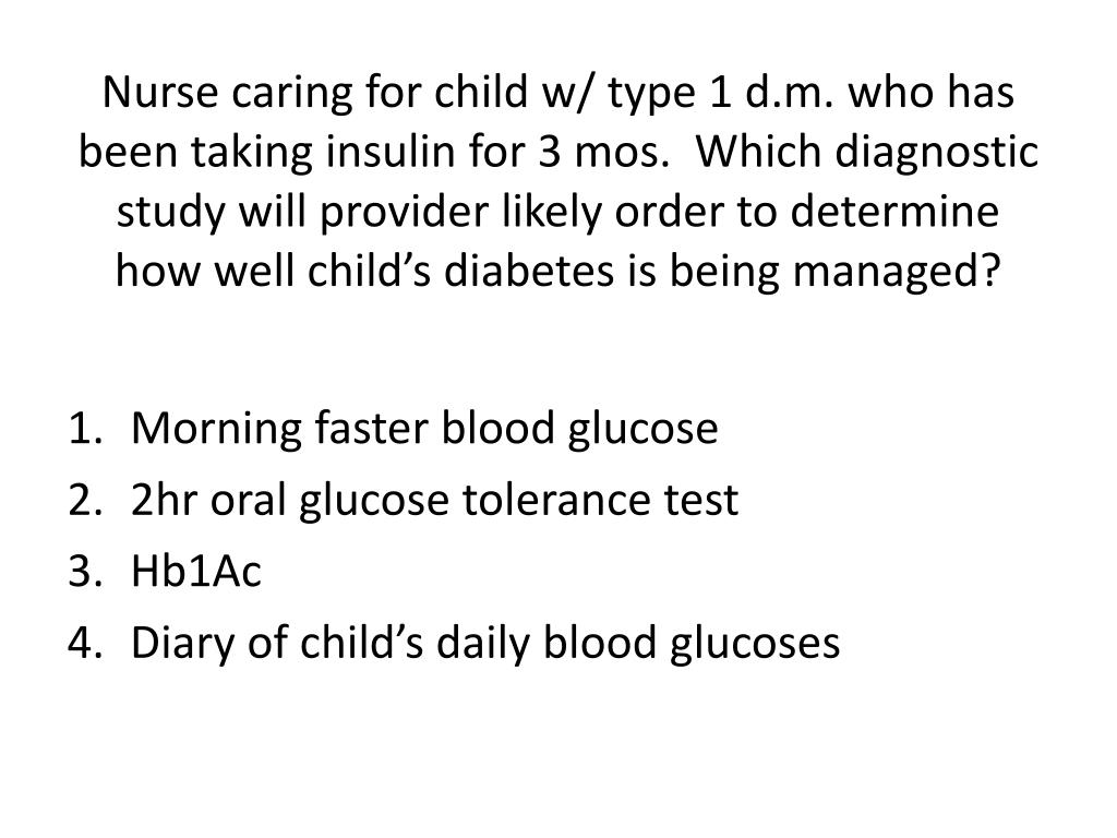 Nurse caring for child w/ type 1 d.m. who has been taking insulin for 3 mos.  Which diagnostic study will provider likely order to determine how well child's diabetes is being managed?