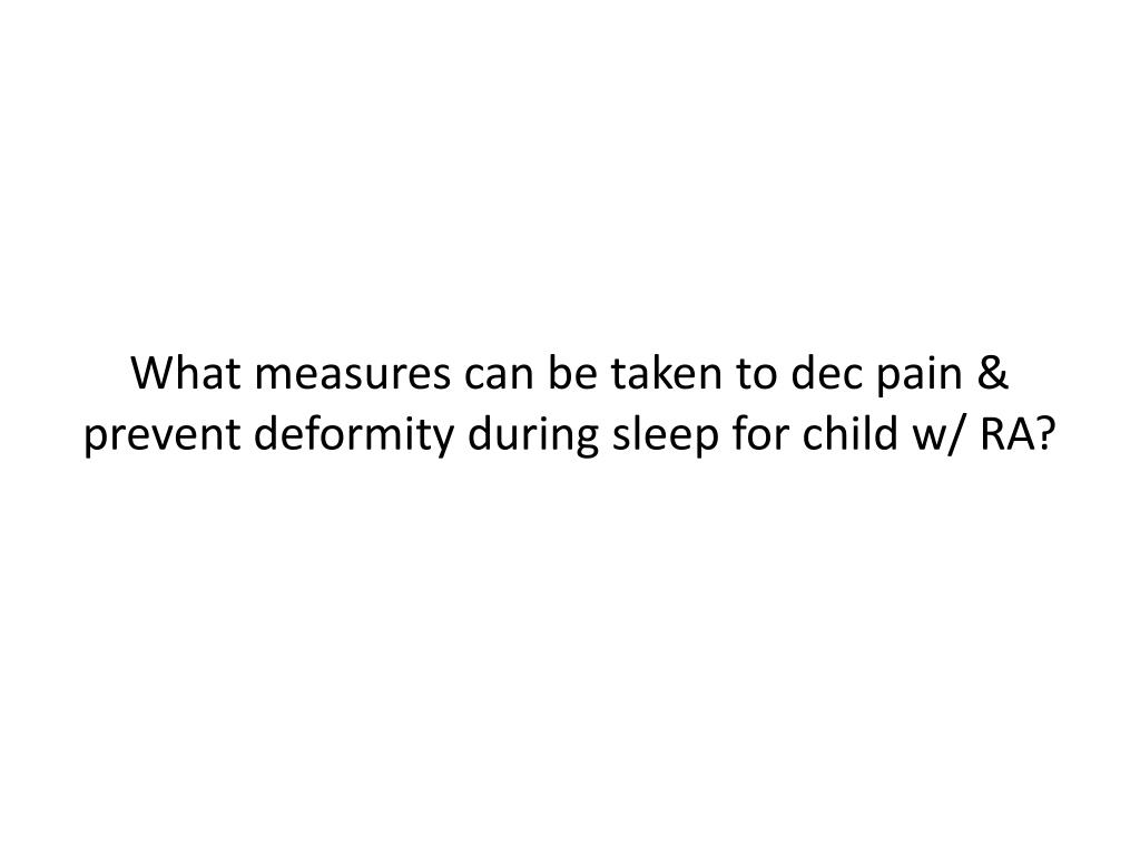 What measures can be taken to dec pain & prevent deformity during sleep for child w/ RA?