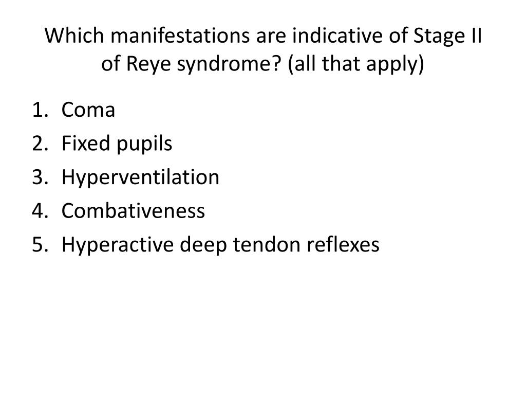 Which manifestations are indicative of Stage II of Reye syndrome? (all that apply)