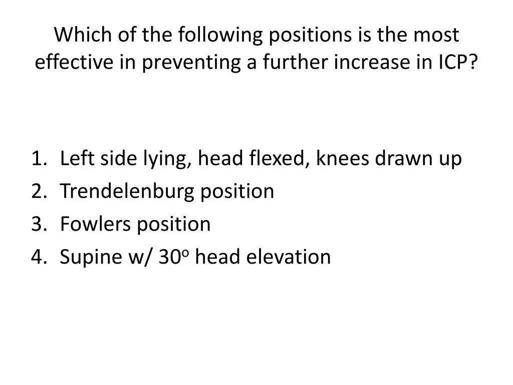 Which of the following positions is the most effective in preventing a further increase in ICP?