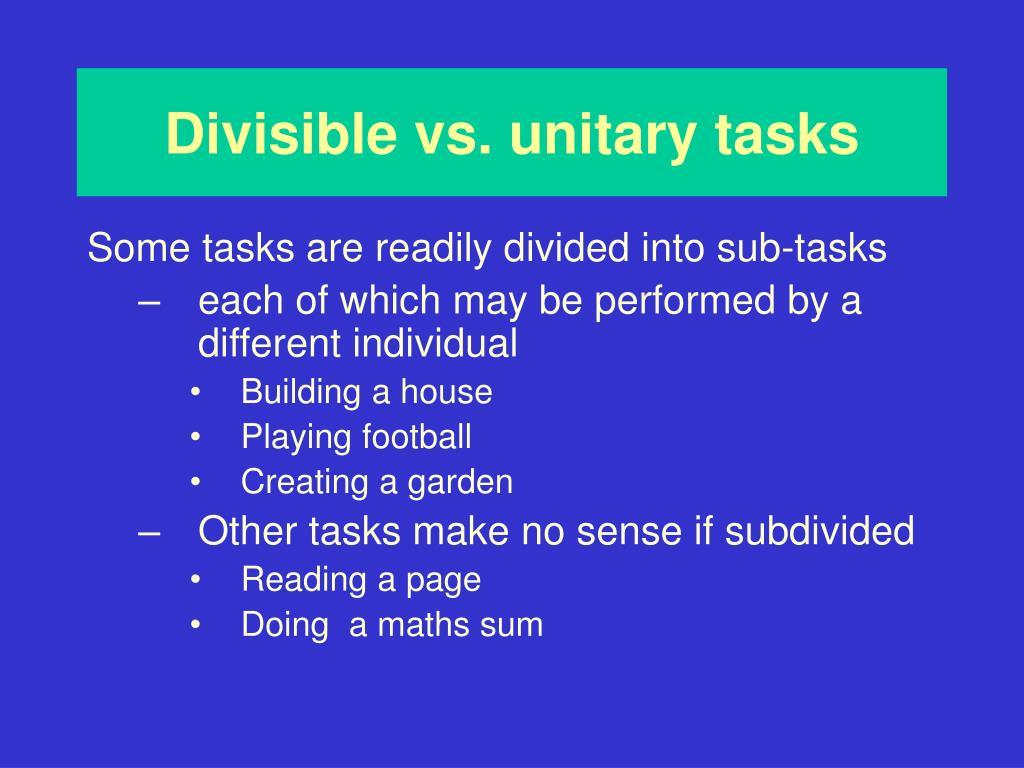 Divisible vs. unitary tasks