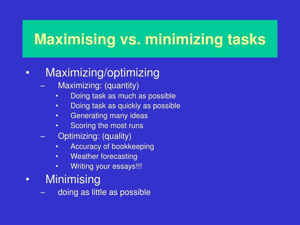 Maximising vs.
