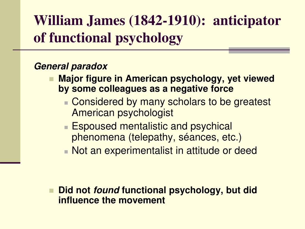 William James (1842-1910):  anticipator of functional psychology