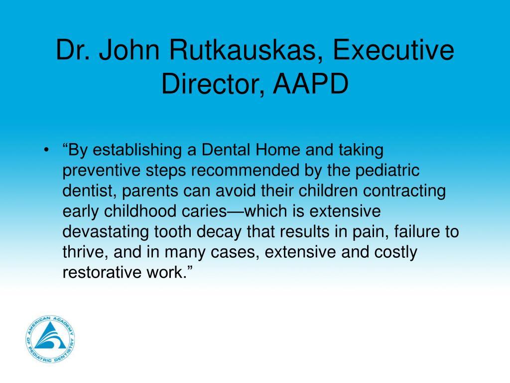 Dr. John Rutkauskas, Executive Director, AAPD