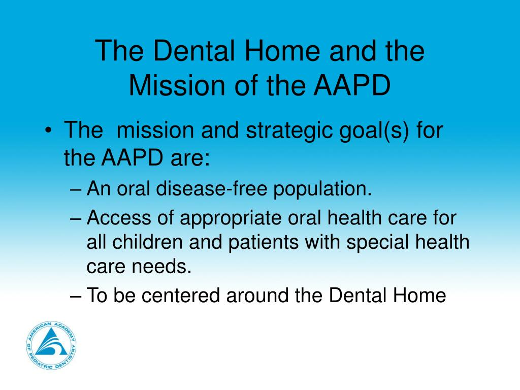 The Dental Home and the Mission of the AAPD