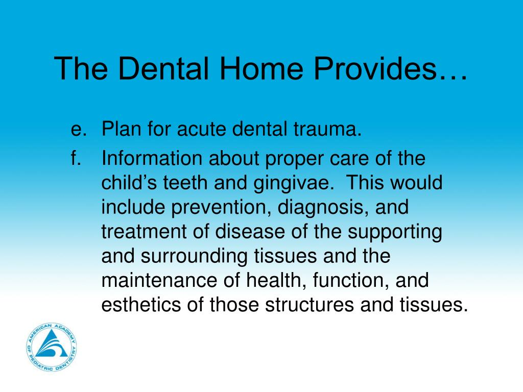 The Dental Home Provides…