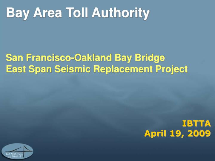 Bay area toll authority san francisco oakland bay bridge east span seismic replacement project
