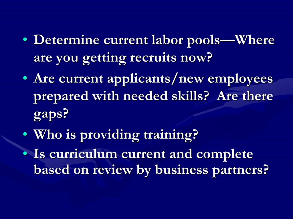 Determine current labor pools—Where are you getting recruits now?