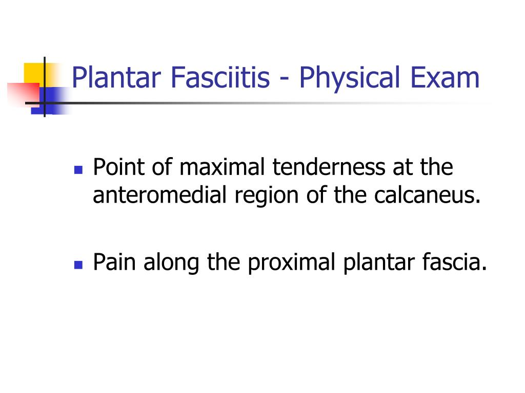 Plantar Fasciitis - Physical Exam