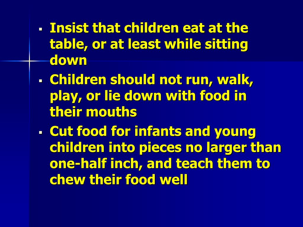 Insist that children eat at the table, or at least while sitting down