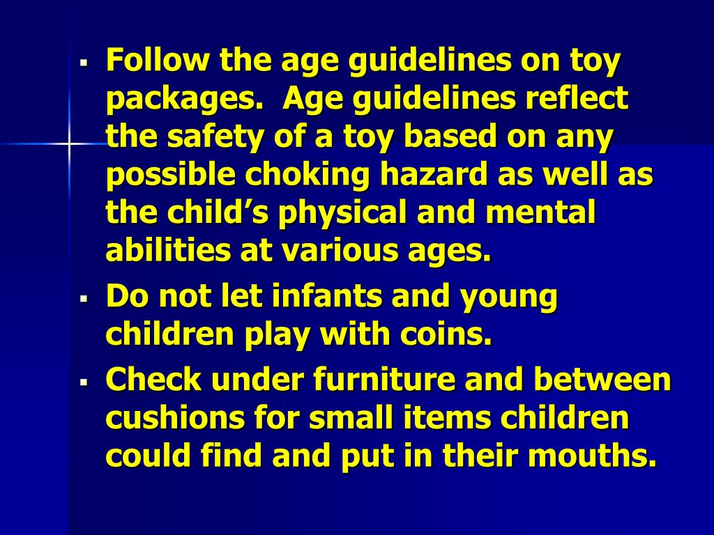 Follow the age guidelines on toy packages.  Age guidelines reflect the safety of a toy based on any possible choking hazard as well as the child's physical and mental abilities at various ages.