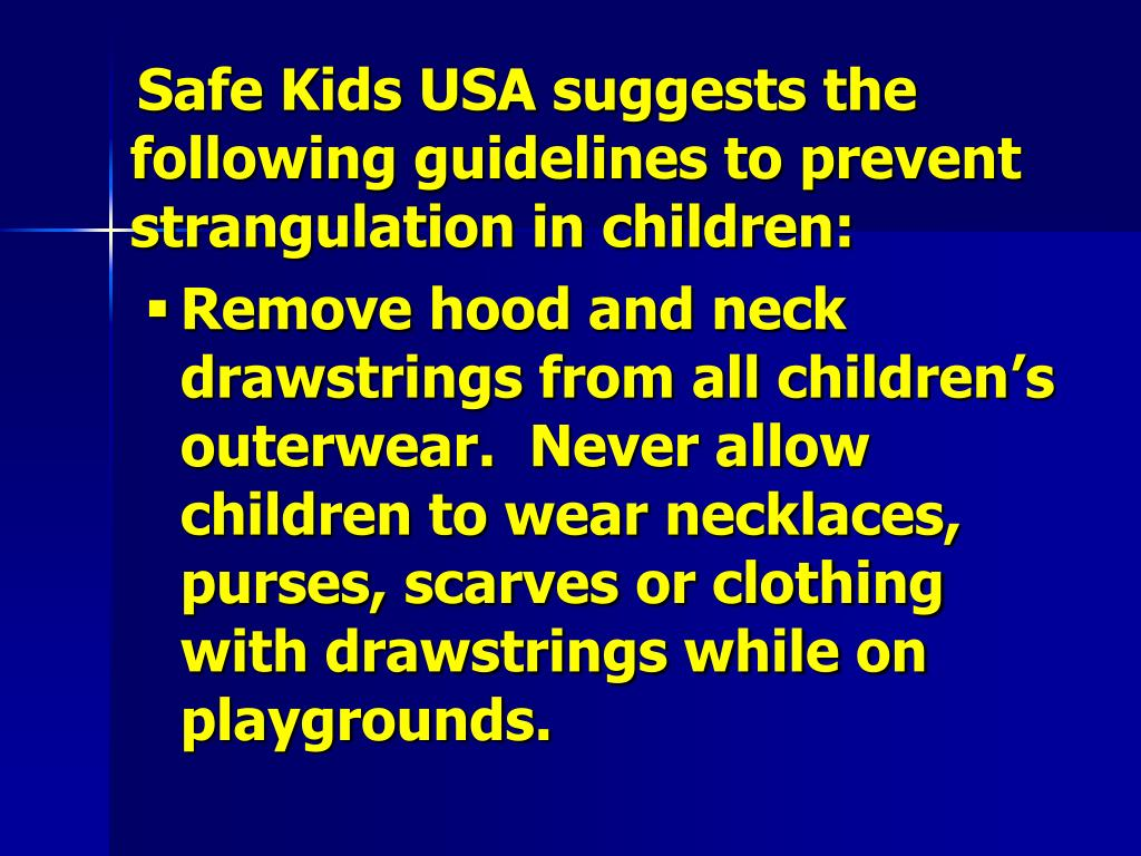 Safe Kids USA suggests the following guidelines to prevent strangulation in children: