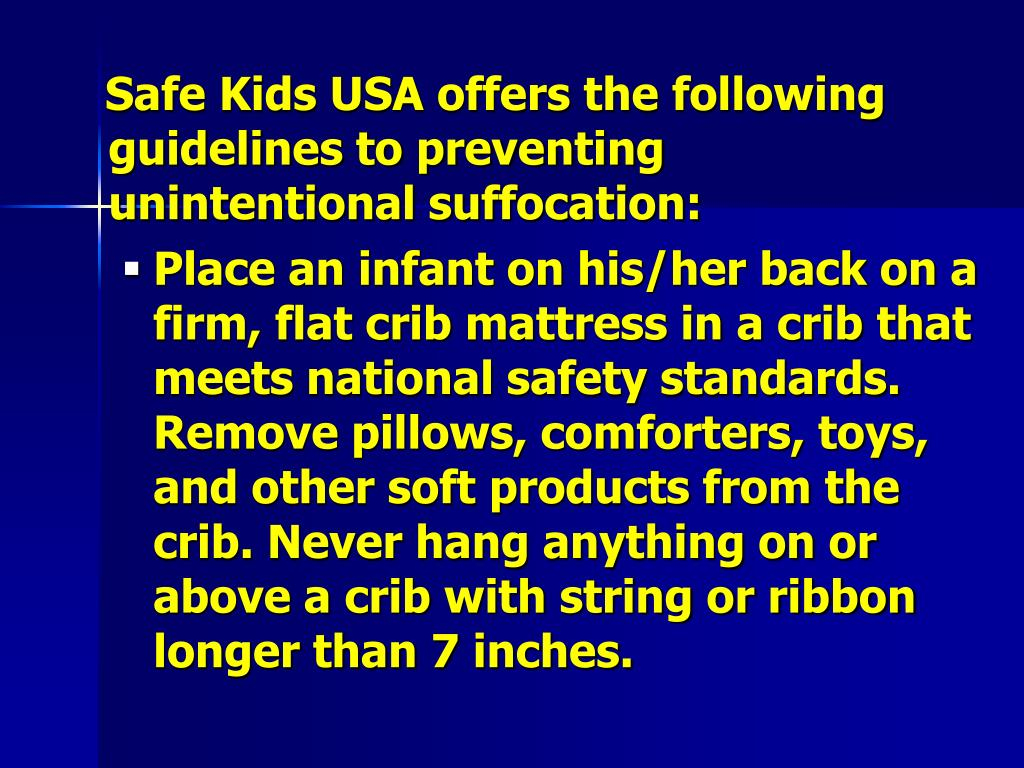 Safe Kids USA offers the following guidelines to preventing unintentional suffocation: