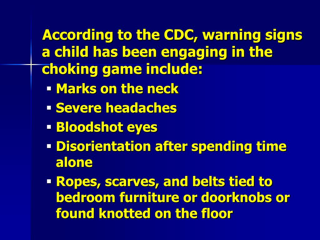 According to the CDC, warning signs a child has been engaging in the choking game include: