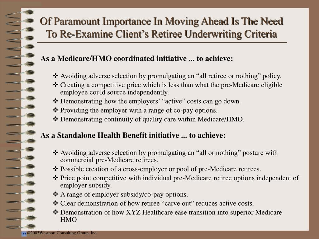 Of Paramount Importance In Moving Ahead Is The Need To Re-Examine Client's Retiree Underwriting Criteria