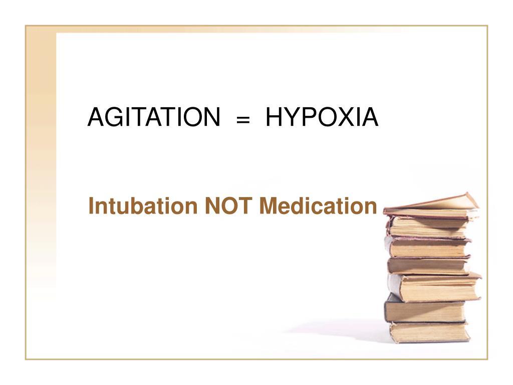 AGITATION  =  HYPOXIA
