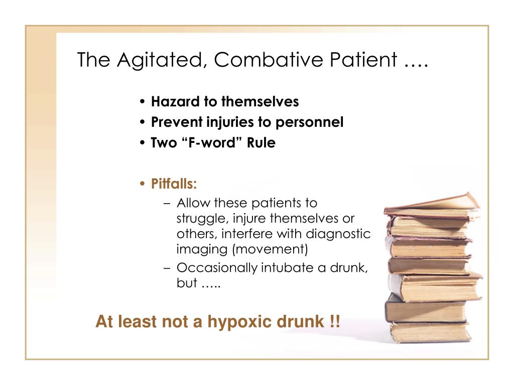 The Agitated, Combative Patient ….