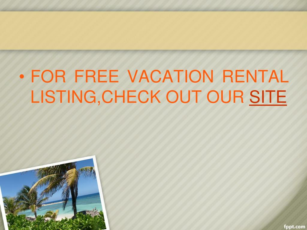 FOR FREE VACATION RENTAL LISTING,CHECK OUT OUR