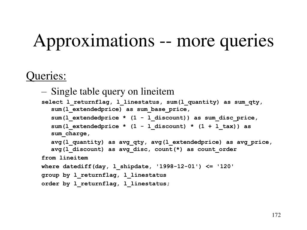 Approximations -- more queries