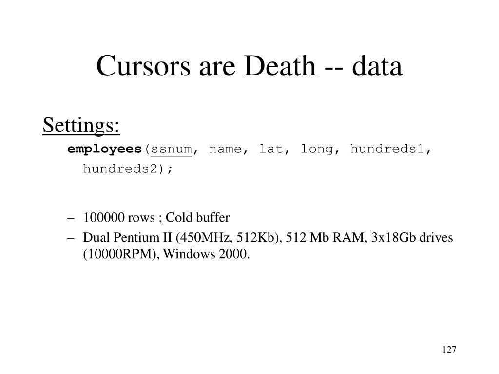 Cursors are Death -- data
