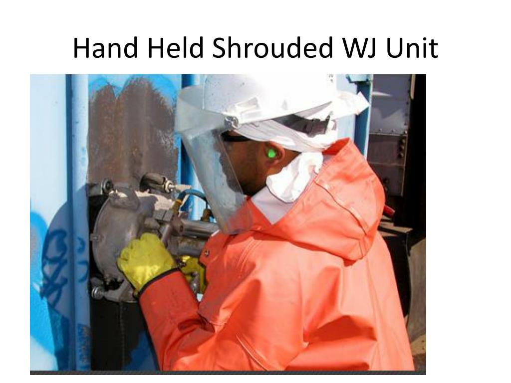 Hand Held Shrouded WJ Unit