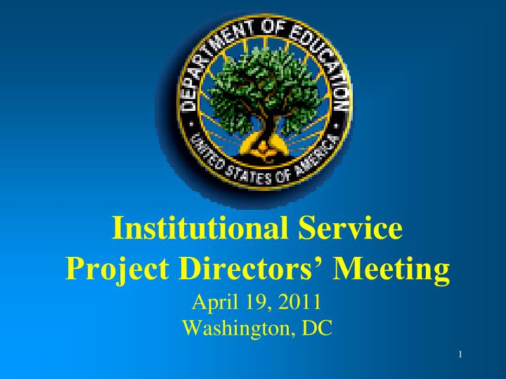 Institutional service project directors meeting april 19 2011 washington dc