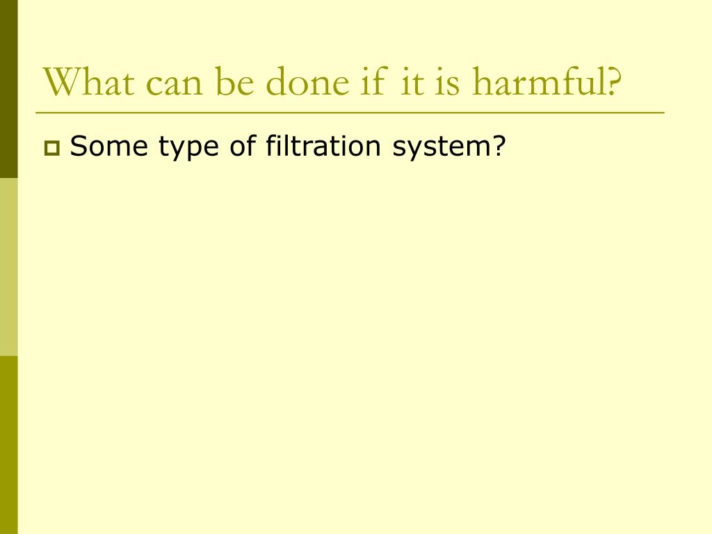 What can be done if it is harmful?
