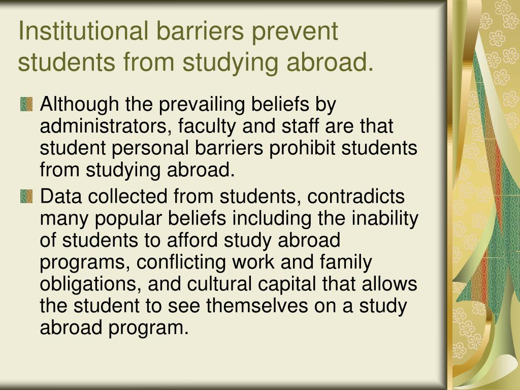 Institutional barriers prevent students from studying abroad.