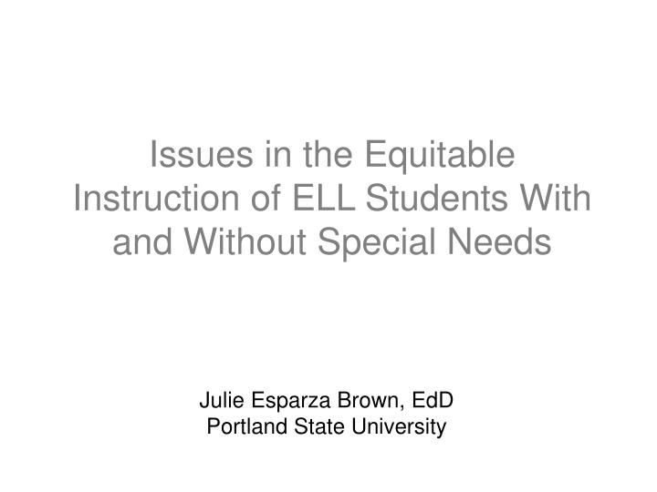 Issues in the equitable instruction of ell students with and without special needs l.jpg